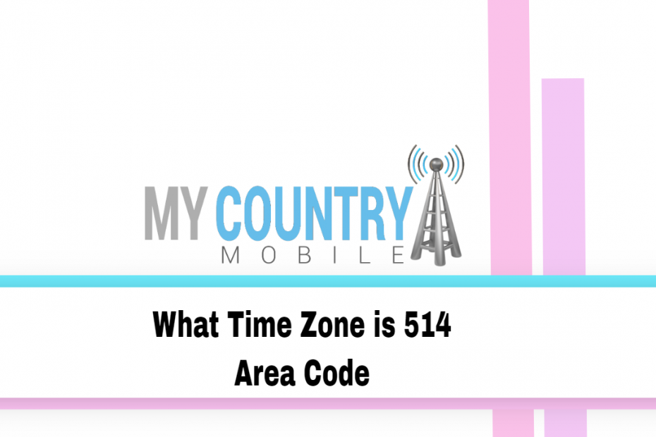 What Time Zone is 514 Area Code - My Country Mobile
