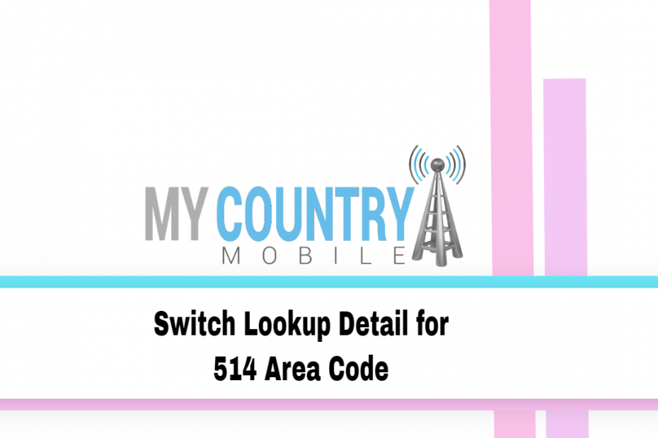 Switch Lookup Detail for 514 Area Code - My Country Mobile