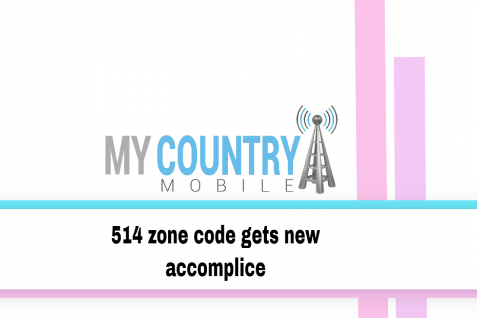 514 zone code gets new accomplice - My Country Mobile